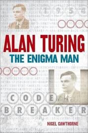 Alan Turing: The Enigma Man by Nigel Cawthorne