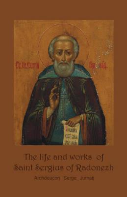 Life & Works of Saint Sergius of Radonezh by Serge Jumati