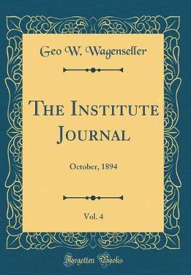 The Institute Journal, Vol. 4 by Geo W Wagenseller image