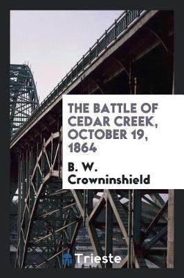 The Battle of Cedar Creek, October 19, 1864 by B W Crowninshield