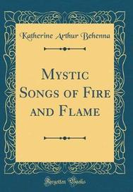Mystic Songs of Fire and Flame (Classic Reprint) by Katherine Arthur Behenna image
