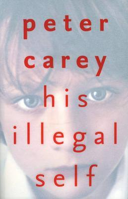 His Illegal Self by Peter Carey image