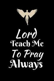 Lord Teach Me to Pray Always by Angel Prayers image
