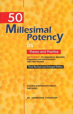50 Millesimal Potency in Theory & Practice by Harimohon Choudhury