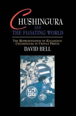 Chushingura and the Floating World by David Bell