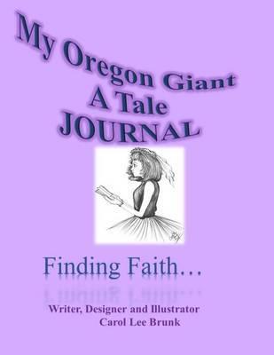 My Oregon Giant a Tale Journal: My Oregon Giant a Tale Journal by Carol Lee Brunk image
