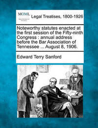 Noteworthy Statutes Enacted at the First Session of the Fifty-Ninth Congress by Edward Terry Sanford