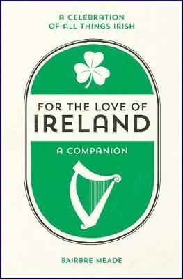 For the Love of Ireland by Bairbre Meade