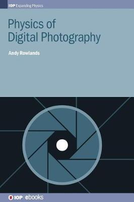 Physics of Digital Photography by Andy Rowlands