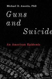 Guns and Suicide by Michael D Anestis