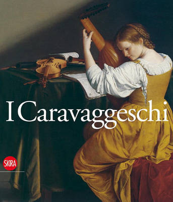 I Caravaggeschi. The Caravaggesque Painters