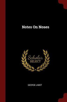 Notes on Noses by George Jabet image