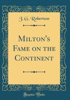 Milton's Fame on the Continent (Classic Reprint) by J G Robertson image
