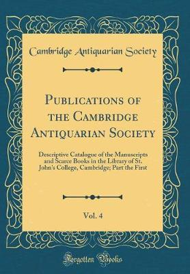 Publications of the Cambridge Antiquarian Society, Vol. 4 by Cambridge Antiquarian Society
