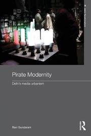 Pirate Modernity by Ravi Sundaram