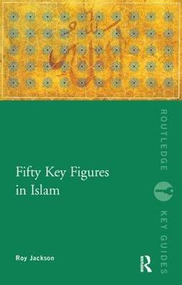 Fifty Key Figures in Islam by Roy Jackson image