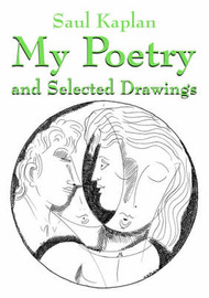 My Poetry and Selected Drawings by Saul Kaplan image