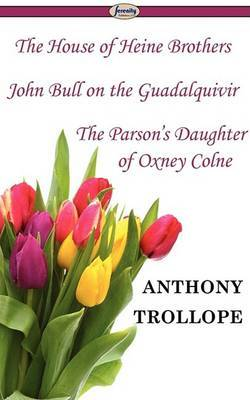 The House of Heine Brothers & John Bull on the Guadalquivir & the Parson's Daughter of Oxney Colne by Anthony Trollope, Ed image
