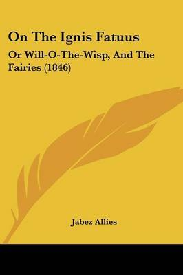 On The Ignis Fatuus: Or Will-O-The-Wisp, And The Fairies (1846) by Jabez Allies image