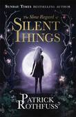 The Slow Regard of Silent Things: A Kingkiller Chronicle Novella by Patrick Rothfuss