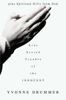 Scar Scared Trouble of the Innocent: Plus Spiritual Gifts from God by Yvonne Drummer image