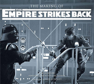The Making of Star Wars The Empire Strikes Back: The Definitive Story Behind the Film (UK Ed.) by J.W. Rinzler