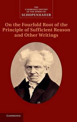 Schopenhauer: On the Fourfold Root of the Principle of Sufficient Reason and Other Writings by Arthur Schopenhauer