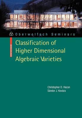 Classification of Higher Dimensional Algebraic Varieties by Christopher D. Hacon