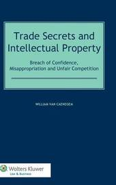 Trade Secrets and Intellectual Property by William van Caenegem