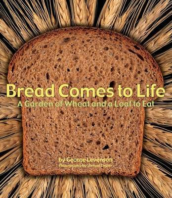 Bread Comes to Life: A Garden of Wheat and a Loaf to Eat by George Levenson image