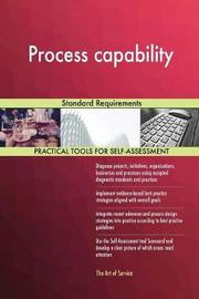 Process Capability Standard Requirements by Gerardus Blokdyk