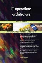 It Operations Architecture Second Edition by Gerardus Blokdyk
