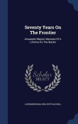 Seventy Years on the Frontier by Alexander Majors