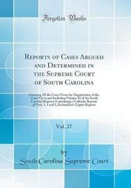 Reports of Cases Argued and Determined in the Supreme Court of South Carolina, Vol. 27 by South Carolina Supreme Court image