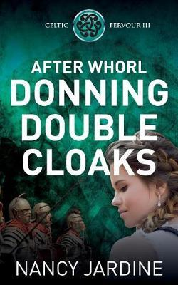 After Whorl Donning Double Cloaks by Nancy Jardine