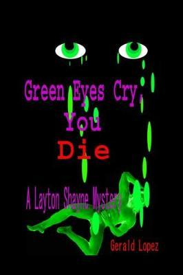 Green Eyes Cry, You Die by Gerald Lopez