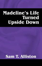 Madeline's Life Turned Upside Down by Sam T Alliston image