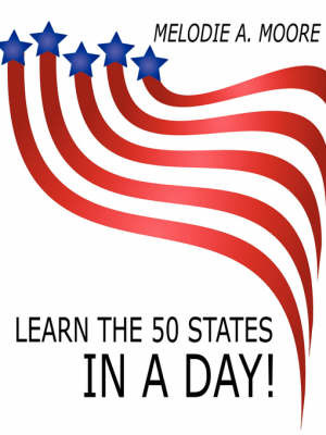 Learn the 50 States IN A Day! by Melodie A. Moore image