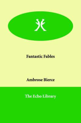 Fantastic Fables by Ambrose Bierce image