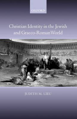 Christian Identity in the Jewish and Graeco-Roman World by Judith Lieu image