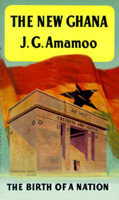 The New Ghana: The Birth of a Nation by Joseph G. Amamoo image