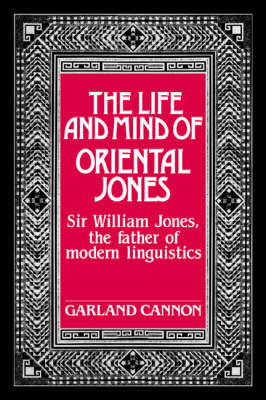 The Life and Mind of Oriental Jones by Garland Cannon