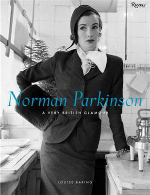 Norman Parkinson: A Very British Glamour by Louise Baring
