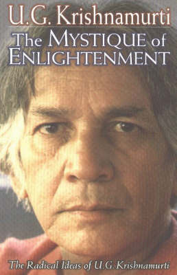 Mystique of Enlightenment by U.G. Krishnamurti