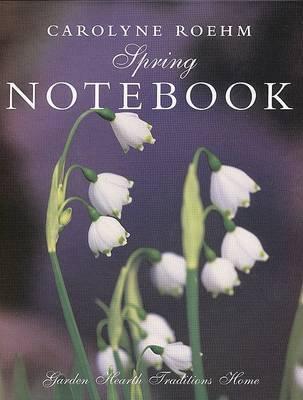 Carolyne Roehm's Spring Notebook by Carolyne Roehm