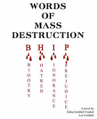 Words of Mass Destruction: Bigotry. Hatred, Ingnorance, Prejudice by Edina Frankel