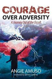 Courage Over Adversity by Angie Amuso