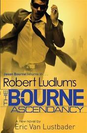 Robert Ludlum's The Bourne Ascendancy by Robert Ludlum