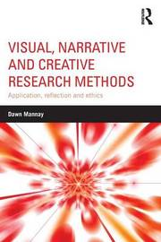 Visual, Narrative and Creative Research Methods by Dawn Mannay
