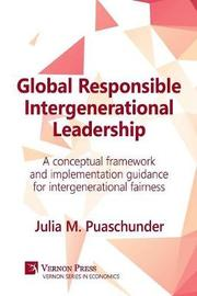 Global Responsible Intergenerational Leadership by Julia M. Puaschunder